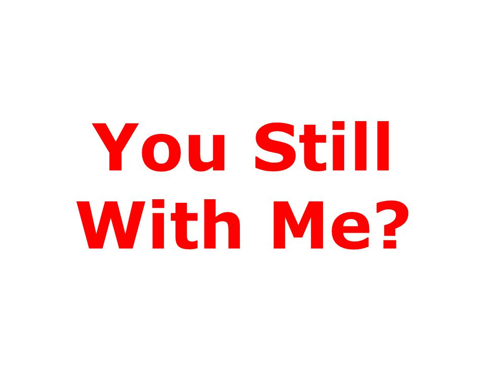 You Still With Me?