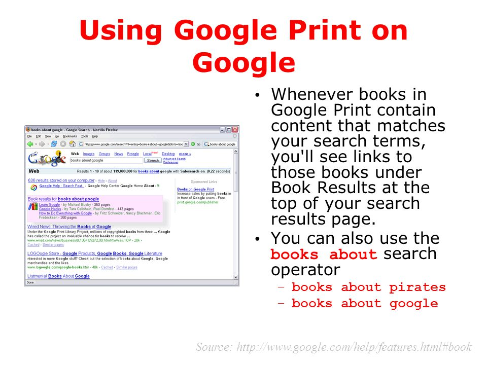 Using Google Print on Google Whenever books in Google Print contain content that matches your search terms, you'll see links to those books under Book