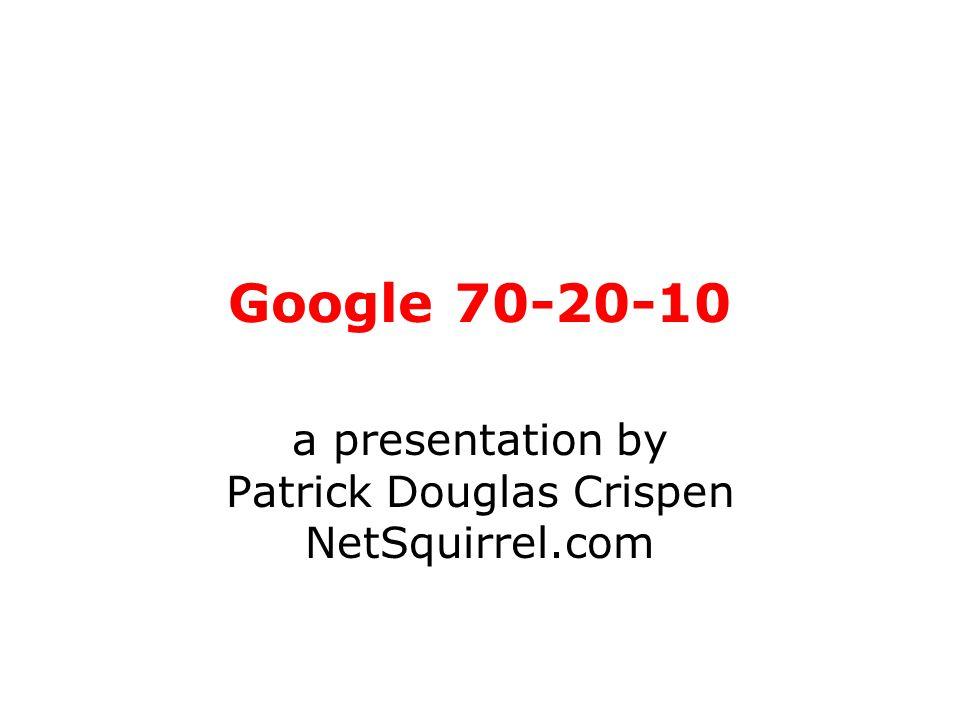 Google 70-20-10 a presentation by Patrick Douglas Crispen NetSquirrel.com