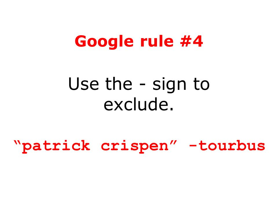 "Google rule #4 Use the - sign to exclude. ""patrick crispen"" -tourbus"