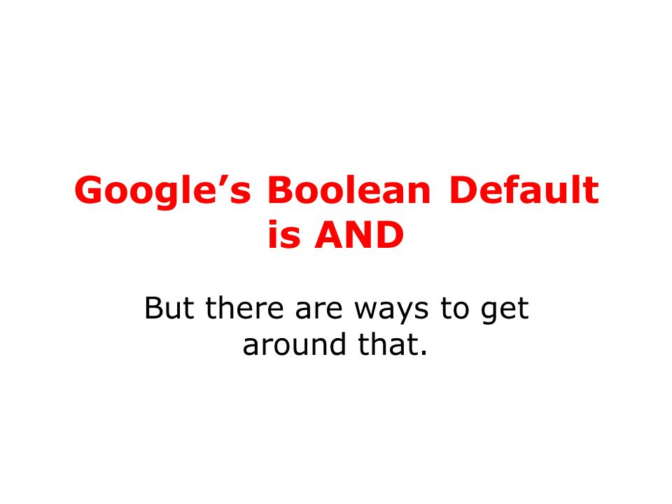 Google's Boolean Default is AND But there are ways to get around that.