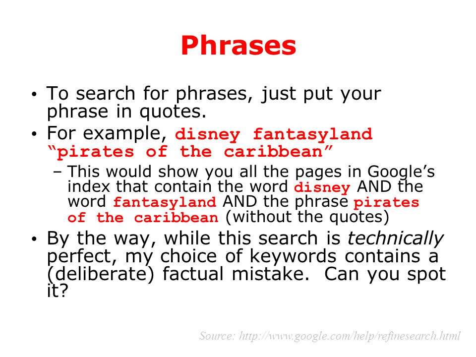 "Phrases To search for phrases, just put your phrase in quotes. For example, disney fantasyland ""pirates of the caribbean"" –This would show you all the"