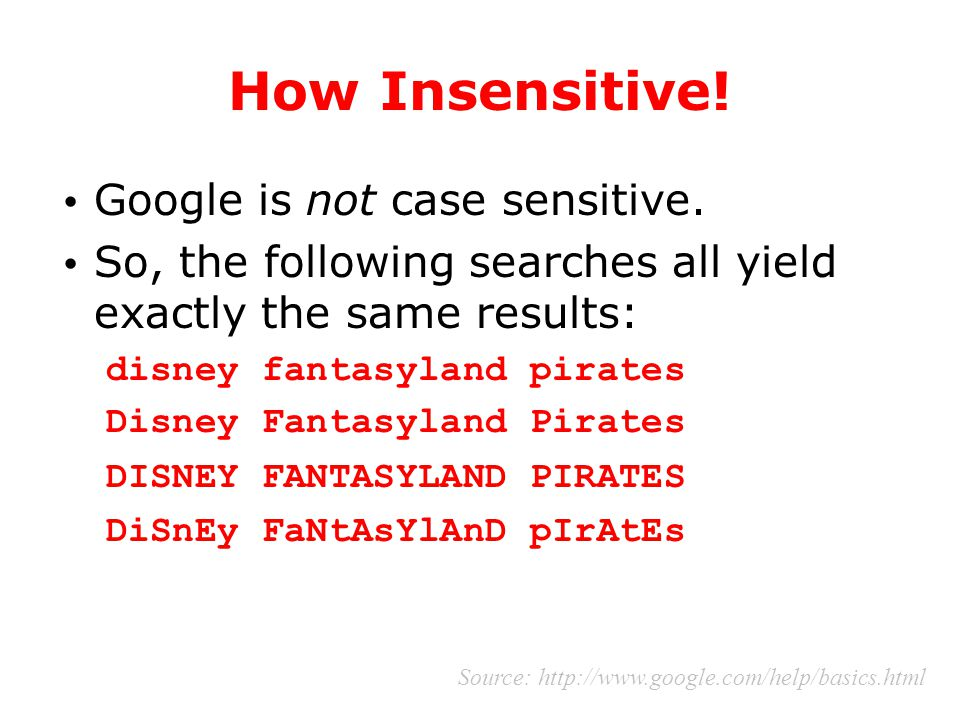 How Insensitive! Google is not case sensitive. So, the following searches all yield exactly the same results: disney fantasyland pirates Disney Fantas