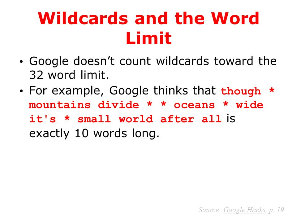 Wildcards and the Word Limit Google doesn't count wildcards toward the 32 word limit. For example, Google thinks that though * mountains divide * * oc