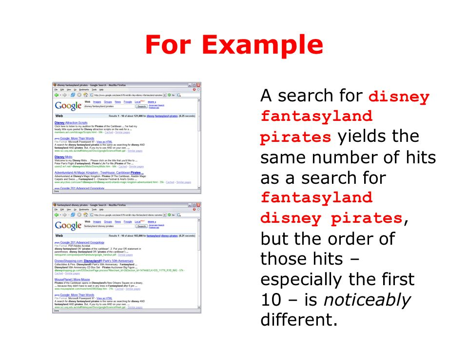 For Example A search for disney fantasyland pirates yields the same number of hits as a search for fantasyland disney pirates, but the order of those