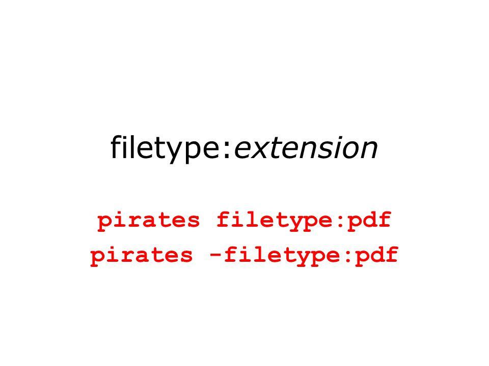 filetype:extension pirates filetype:pdf pirates -filetype:pdf