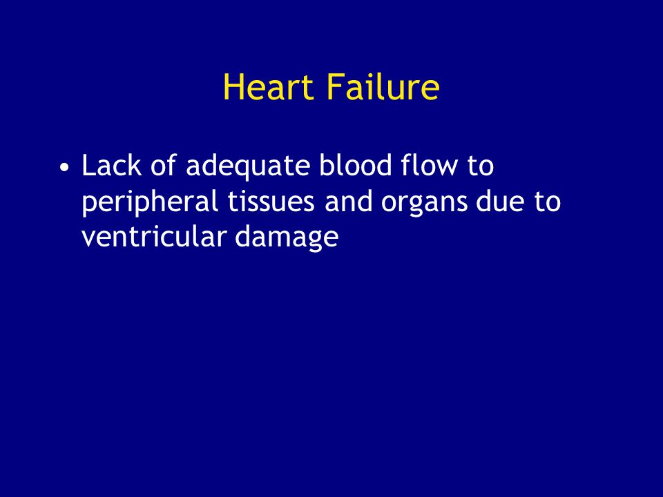 Heart Failure Lack of adequate blood flow to peripheral tissues and organs due to ventricular damage
