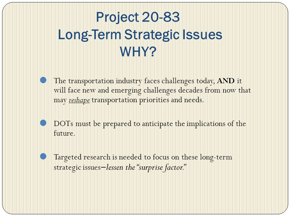 Effects of Changing Transportation Energy Supplies and Alternative Sources on Transportation RAND Corporation/Paul Sorenson NCHRP 20-83 (04) 1)Determine how the mandate, role, funding, and operations of DOTs will likely be affected by future changes in long-term energy supply and demand 2)Identify strategies and actions that can be used by the DOTs to plan and prepare for these effects.