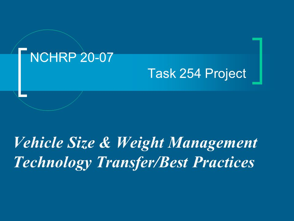 NCHRP 20-07 Task 254 Project Vehicle Size & Weight Management Technology Transfer/Best Practices