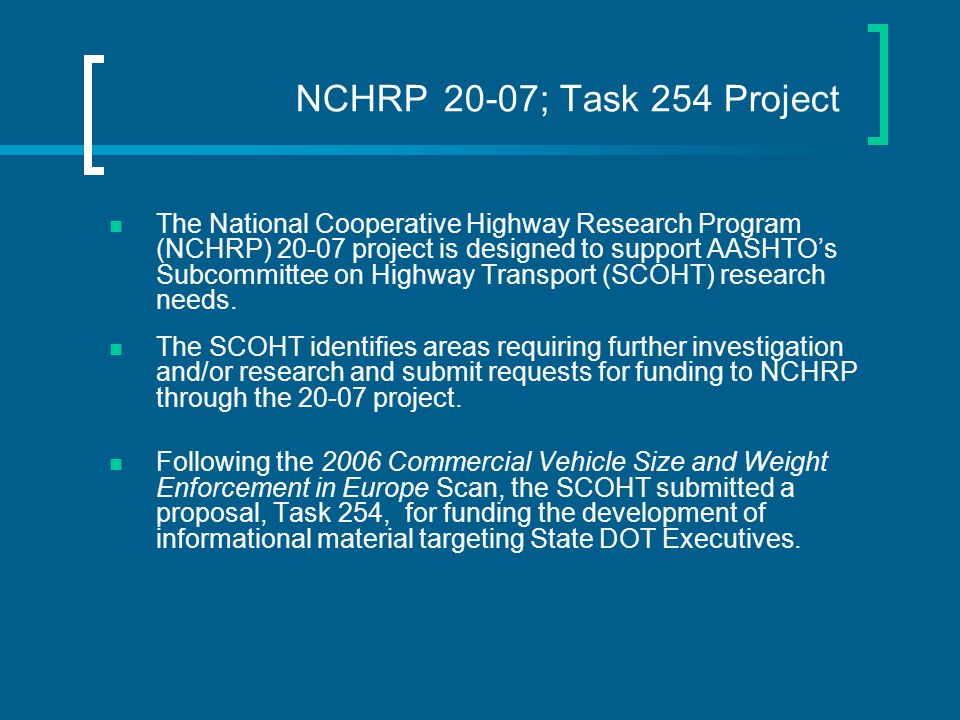 NCHRP 20-07; Task 254 Project The National Cooperative Highway Research Program (NCHRP) 20-07 project is designed to support AASHTO's Subcommittee on Highway Transport (SCOHT) research needs.