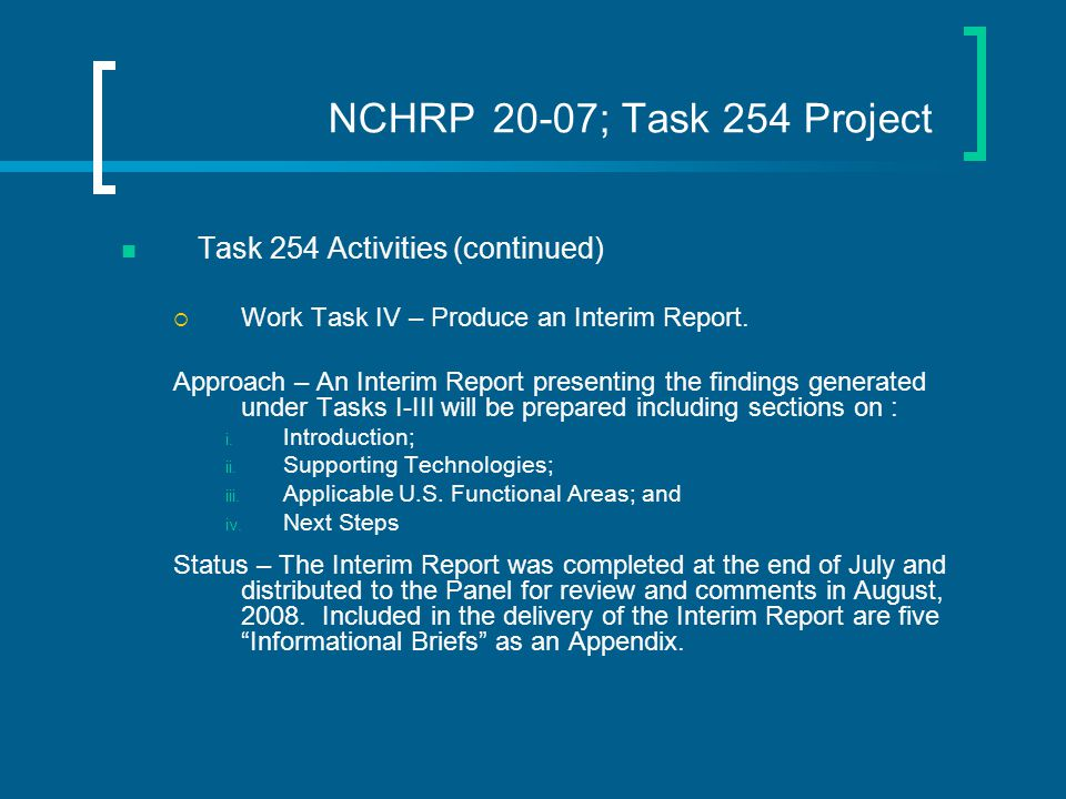 NCHRP 20-07; Task 254 Project Task 254 Activities (continued)  Work Task IV – Produce an Interim Report.