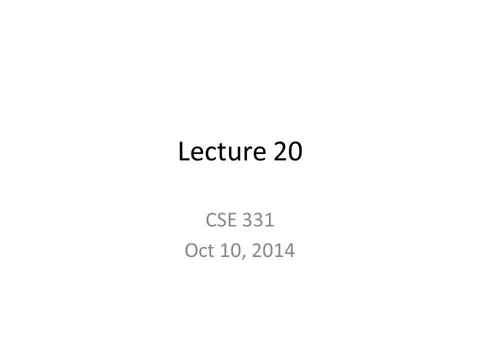 Lecture 20 CSE 331 Oct 10, 2014