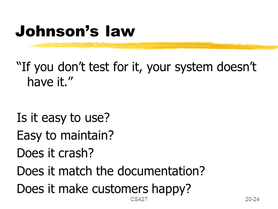 CS42720-24 Johnson's law If you don't test for it, your system doesn't have it. Is it easy to use.