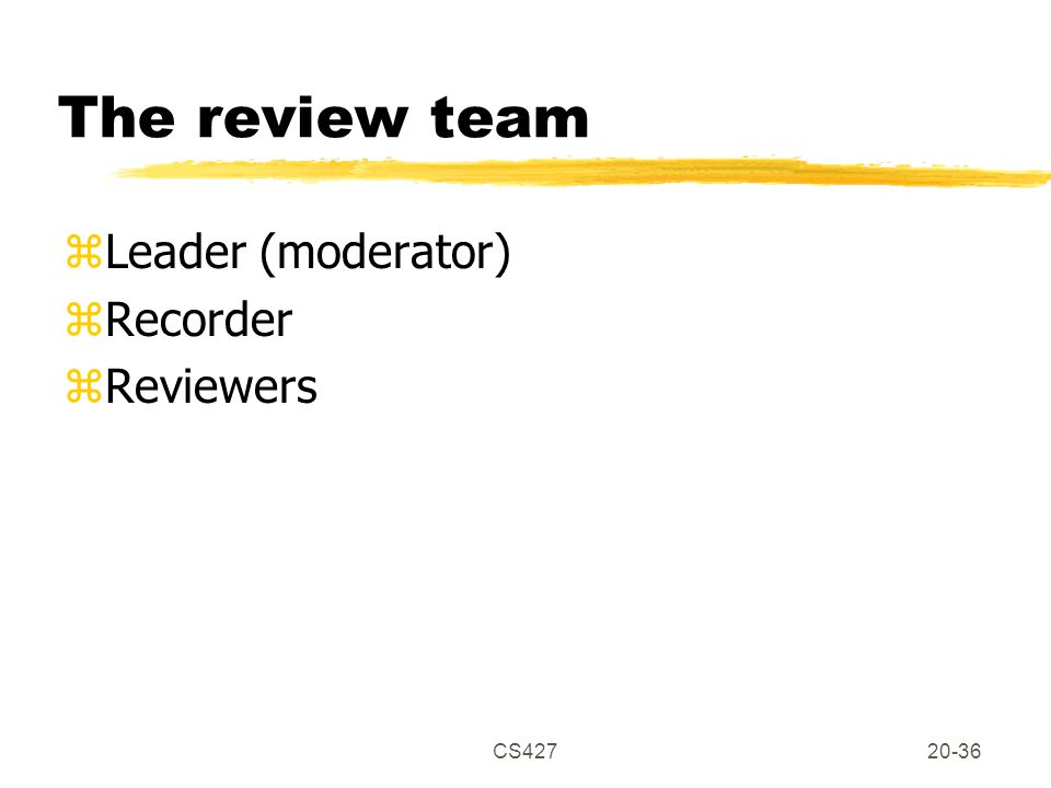 CS42720-36 The review team zLeader (moderator) zRecorder zReviewers
