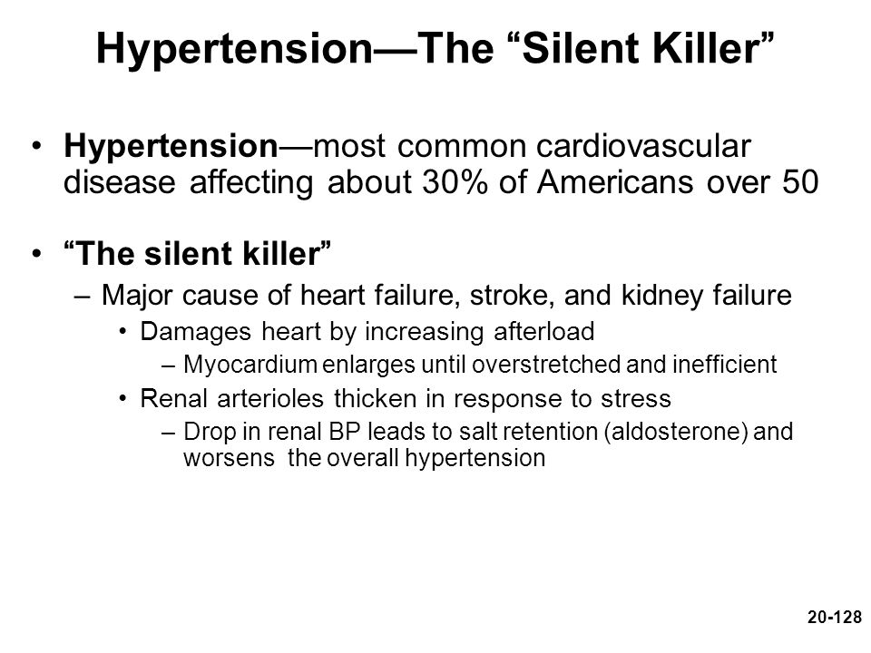 """20-128 Hypertension—The """"Silent Killer"""" Hypertension—most common cardiovascular disease affecting about 30% of Americans over 50 """"The silent killer"""" –"""