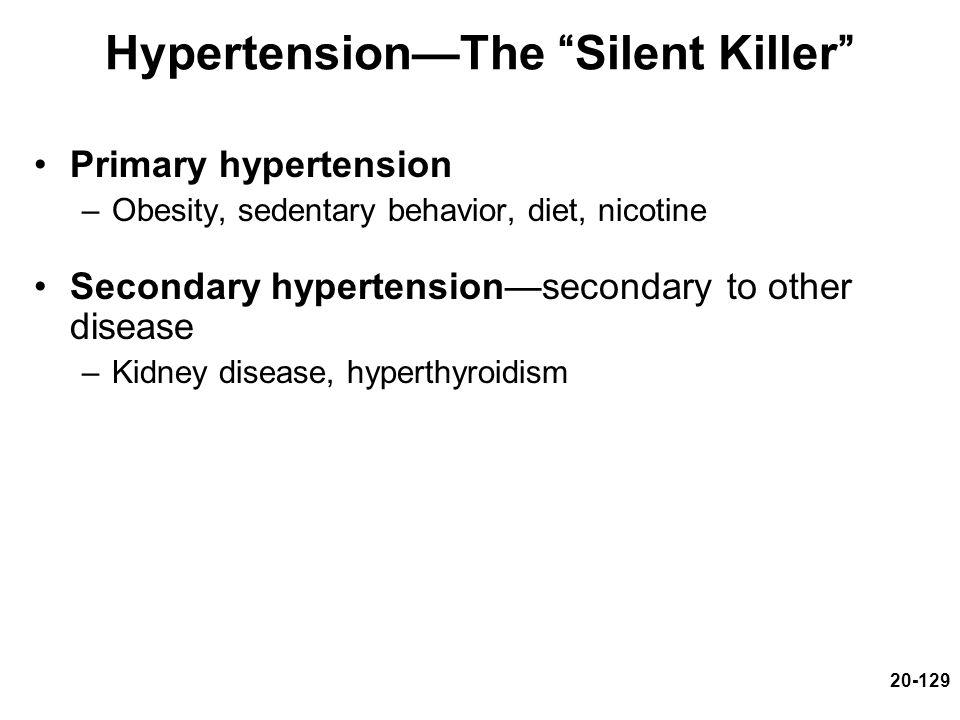 """20-129 Hypertension—The """"Silent Killer"""" Primary hypertension –Obesity, sedentary behavior, diet, nicotine Secondary hypertension—secondary to other di"""