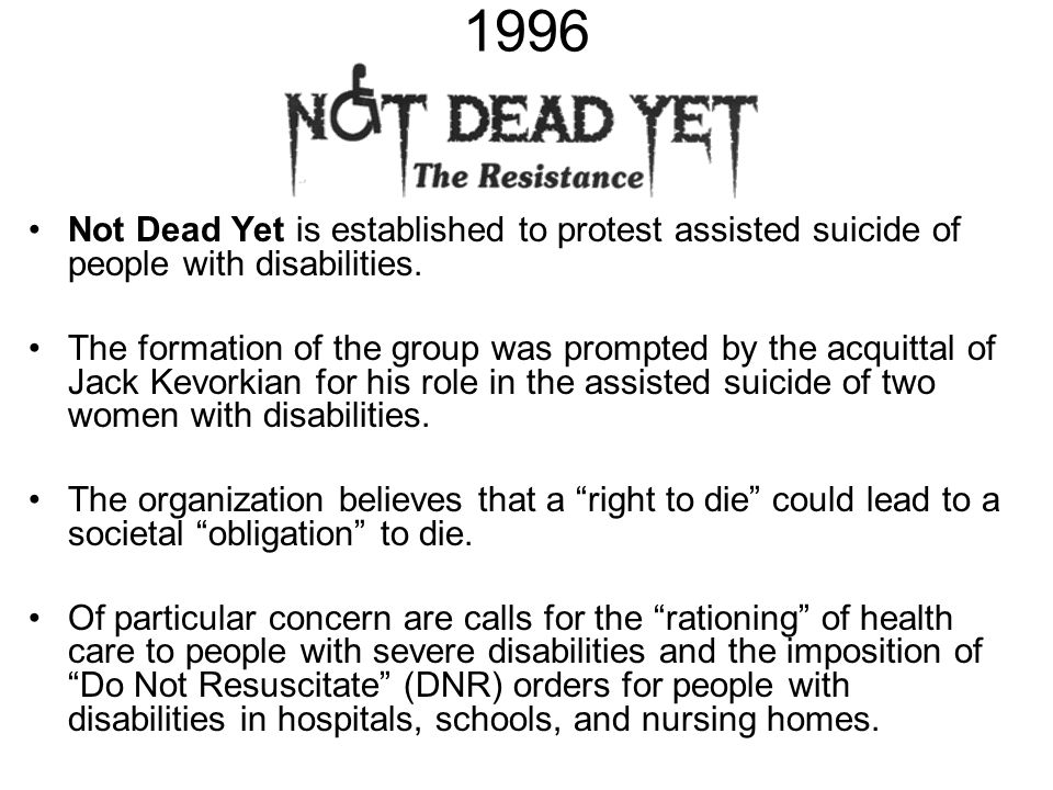 1996 Not Dead Yet is established to protest assisted suicide of people with disabilities.