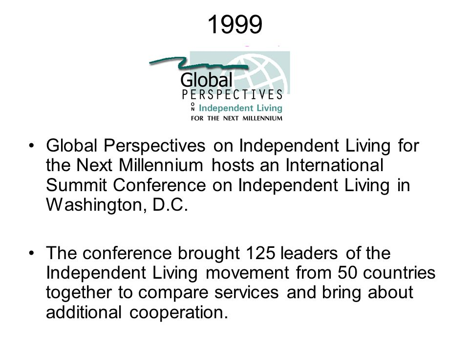 1999 Global Perspectives on Independent Living for the Next Millennium hosts an International Summit Conference on Independent Living in Washington, D