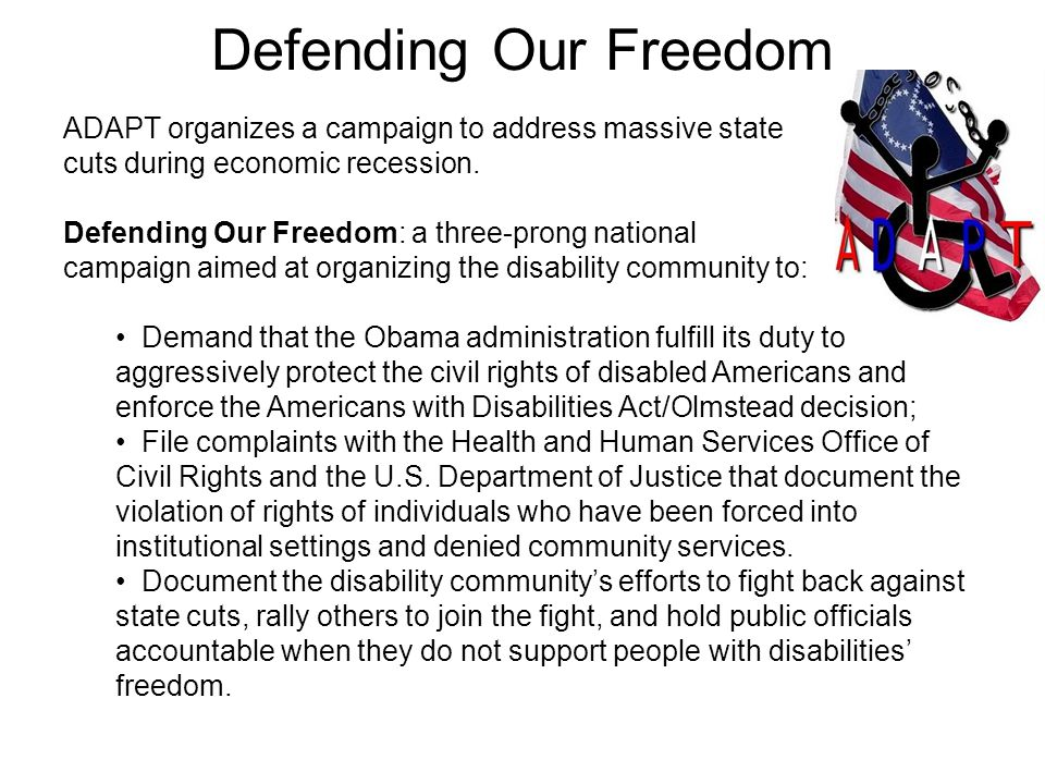 Defending Our Freedom ADAPT organizes a campaign to address massive state cuts during economic recession. Defending Our Freedom: a three-prong nationa