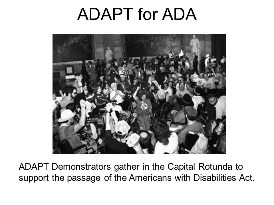 ADAPT for ADA ADAPT Demonstrators gather in the Capital Rotunda to support the passage of the Americans with Disabilities Act.