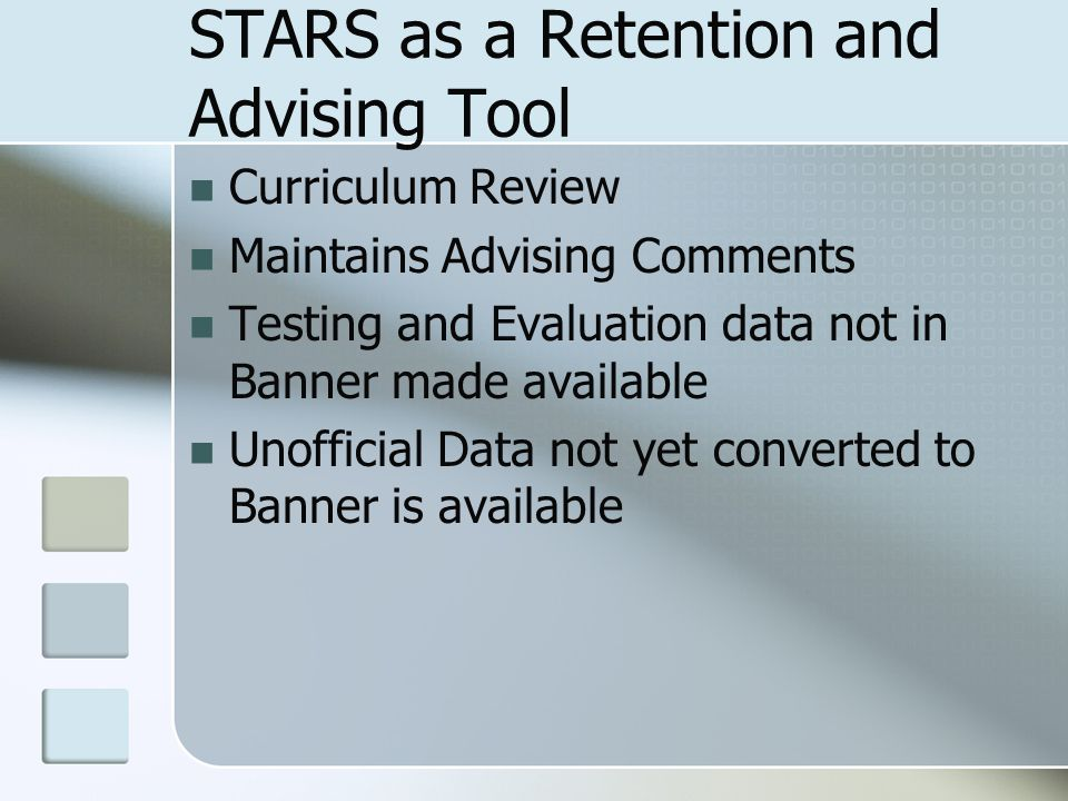 STARS as a Retention and Advising Tool Curriculum Review Maintains Advising Comments Testing and Evaluation data not in Banner made available Unofficial Data not yet converted to Banner is available