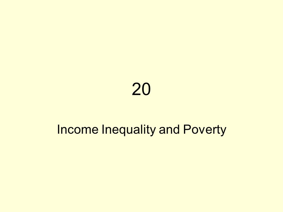 CHAPTER 20 INCOME INEQUALITY AND POVERTY The Poverty Rate Three Facts About Poverty –Poverty is three times higher for Blacks and Hispanics than for Whites.
