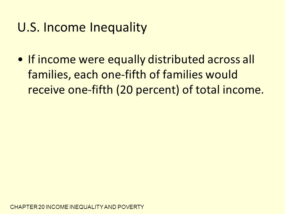 Alternative measures of inequality Different ways of measuring inequality lead to dramatically different conclusions about inequality CHAPTER 20 INCOME INEQUALITY AND POVERTY