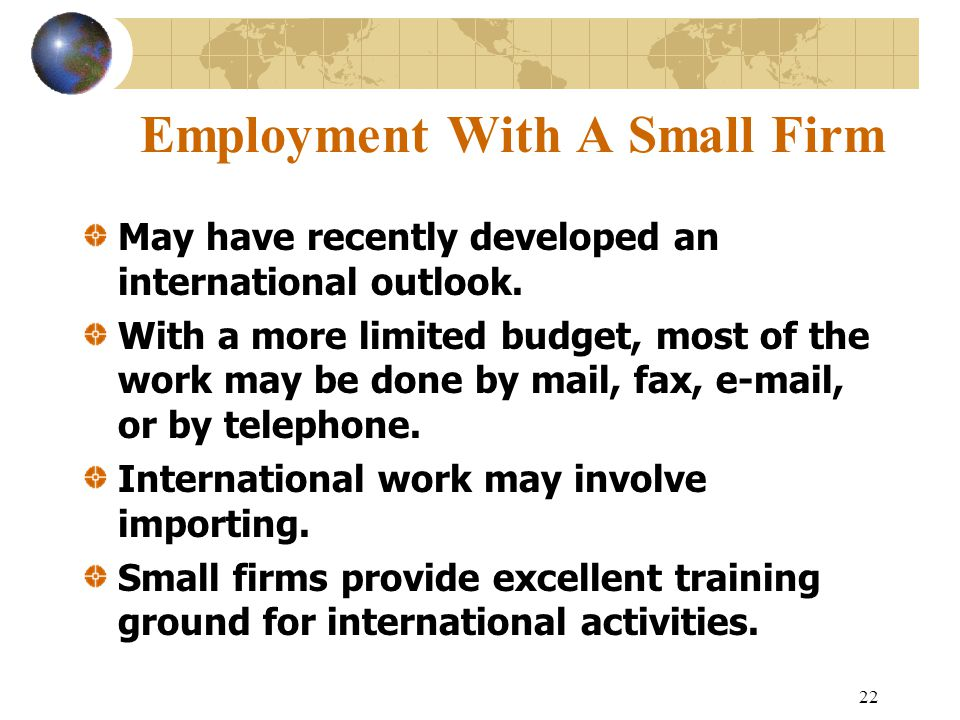 22 Employment With A Small Firm May have recently developed an international outlook.
