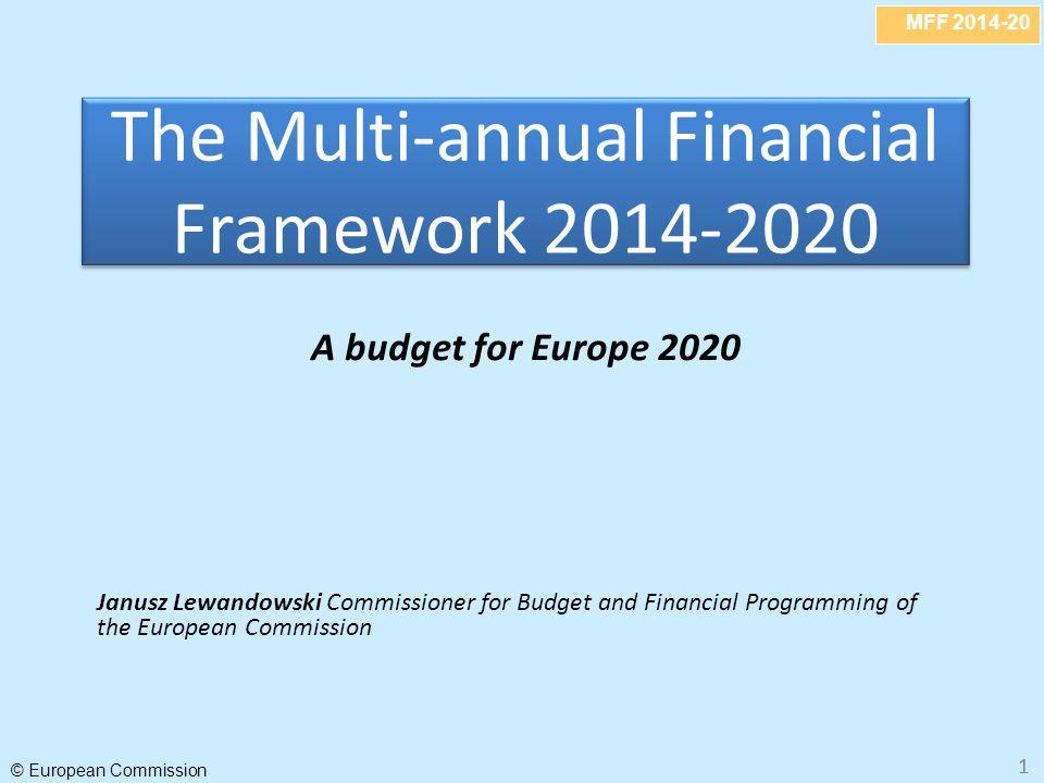 MFF 2014-20 © European Commission 11 The Multi-annual Financial Framework 2014-2020 A budget for Europe 2020 Janusz Lewandowski Commissioner for Budge