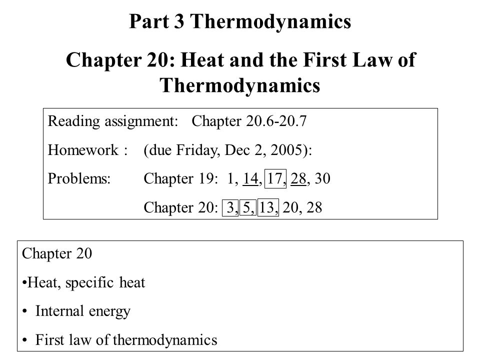 Chapter 20 Heat, specific heat Internal energy First law of thermodynamics Part 3 Thermodynamics Chapter 20: Heat and the First Law of Thermodynamics