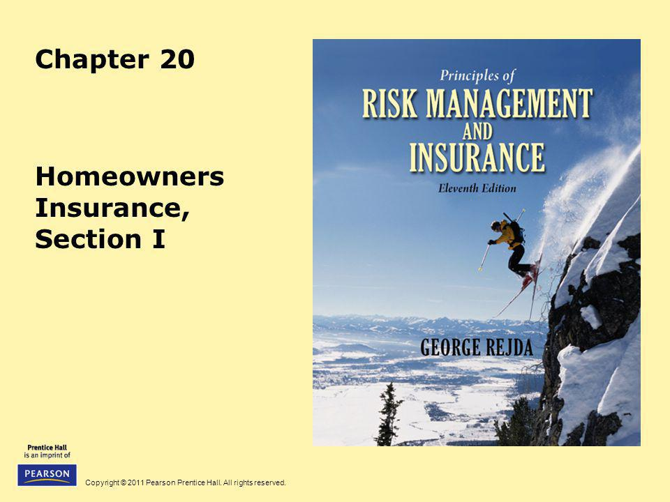 Copyright © 2011 Pearson Prentice Hall. All rights reserved. Chapter 20 Homeowners Insurance, Section I