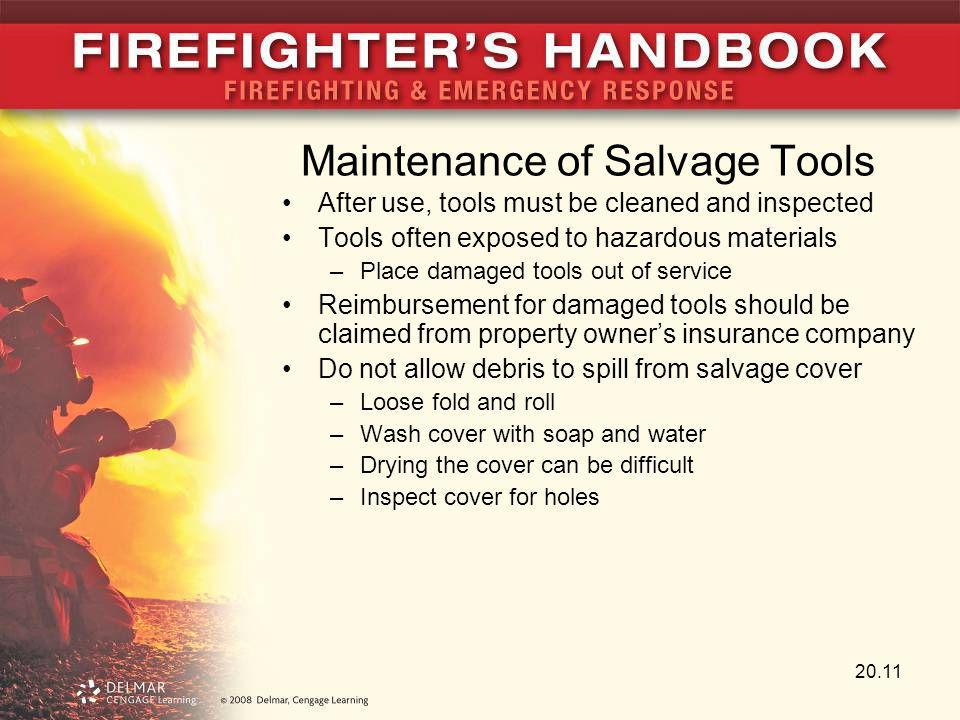 Maintenance of Salvage Tools After use, tools must be cleaned and inspected Tools often exposed to hazardous materials –Place damaged tools out of ser
