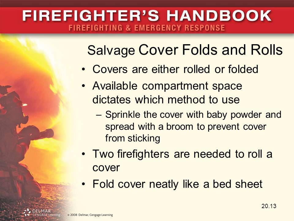 Salvage Cover Folds and Rolls Covers are either rolled or folded Available compartment space dictates which method to use –Sprinkle the cover with bab