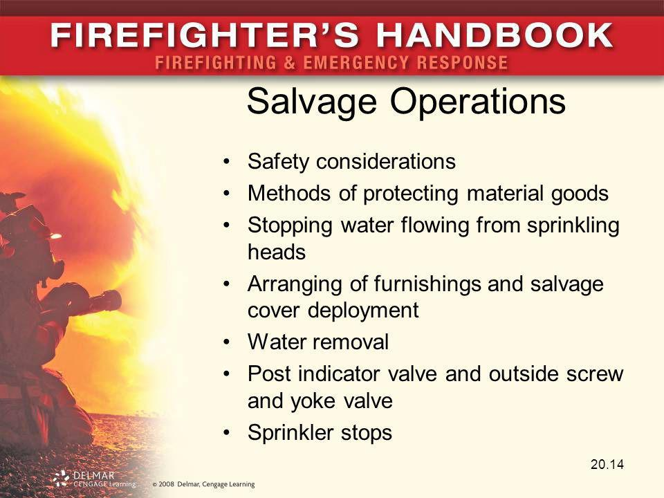 Salvage Operations Safety considerations Methods of protecting material goods Stopping water flowing from sprinkling heads Arranging of furnishings an