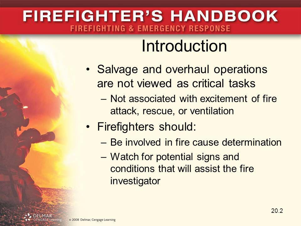 Introduction Salvage and overhaul operations are not viewed as critical tasks –Not associated with excitement of fire attack, rescue, or ventilation F