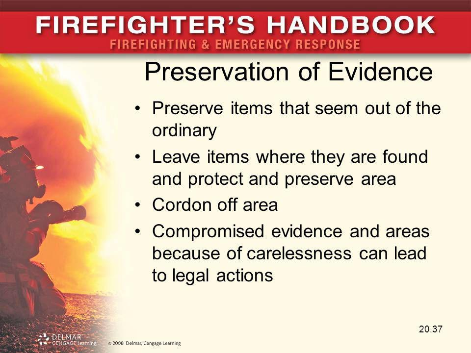 Preservation of Evidence Preserve items that seem out of the ordinary Leave items where they are found and protect and preserve area Cordon off area C