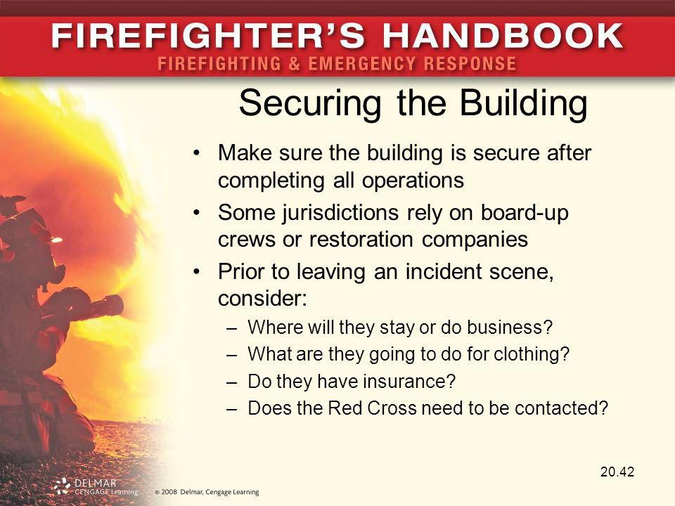 Securing the Building Make sure the building is secure after completing all operations Some jurisdictions rely on board-up crews or restoration compan