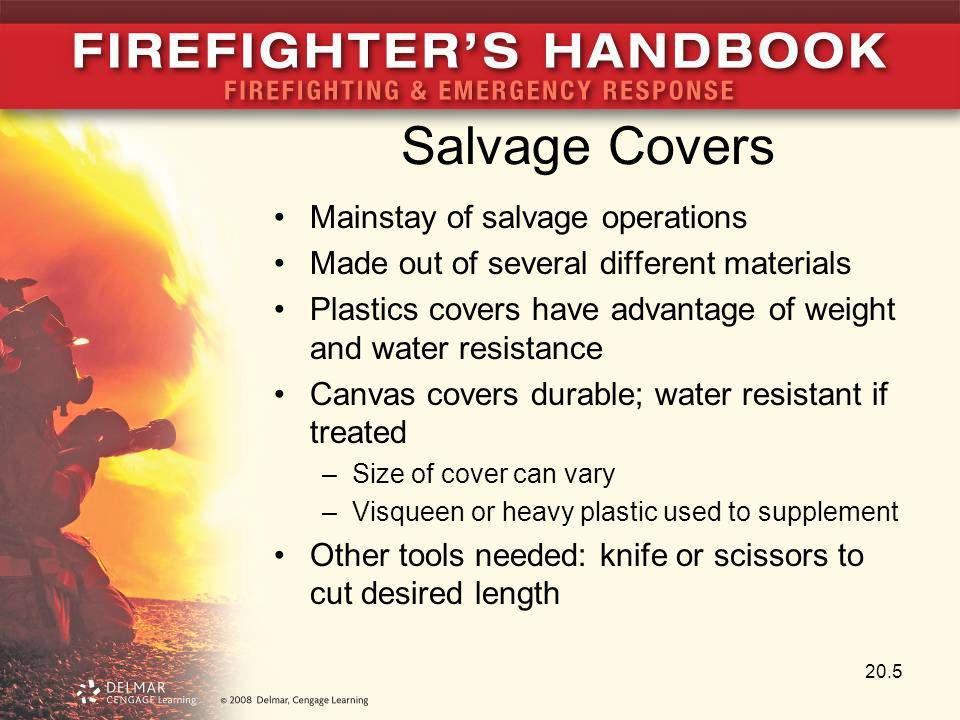 Salvage Covers Mainstay of salvage operations Made out of several different materials Plastics covers have advantage of weight and water resistance Ca