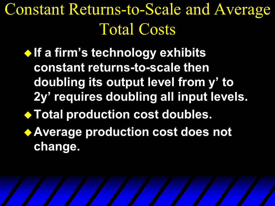 Constant Returns-to-Scale and Average Total Costs u If a firm's technology exhibits constant returns-to-scale then doubling its output level from y' t