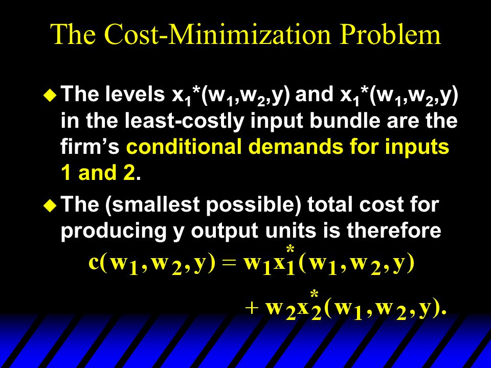 The Cost-Minimization Problem u The levels x 1 *(w 1,w 2,y) and x 1 *(w 1,w 2,y) in the least-costly input bundle are the firm's conditional demands f