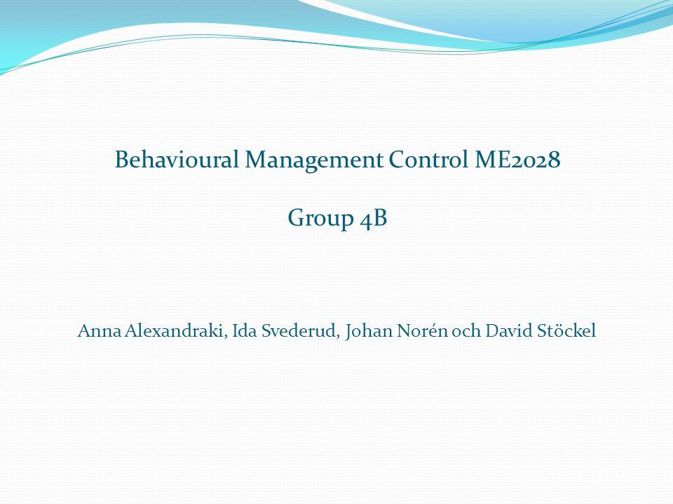 Behavioural Management Control ME2028 Group 4B Anna Alexandraki, Ida Svederud, Johan Norén och David Stöckel
