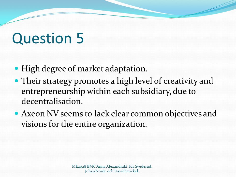 Question 5 High degree of market adaptation.