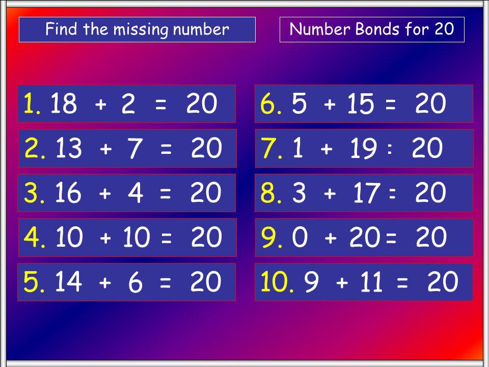 Number Bonds for 20 1.18 + . = 20 Find the missing number 2.