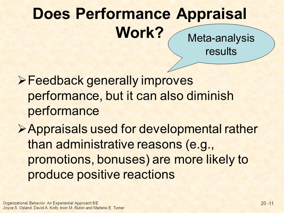 Does Performance Appraisal Work?  Feedback generally improves performance, but it can also diminish performance  Appraisals used for developmental r