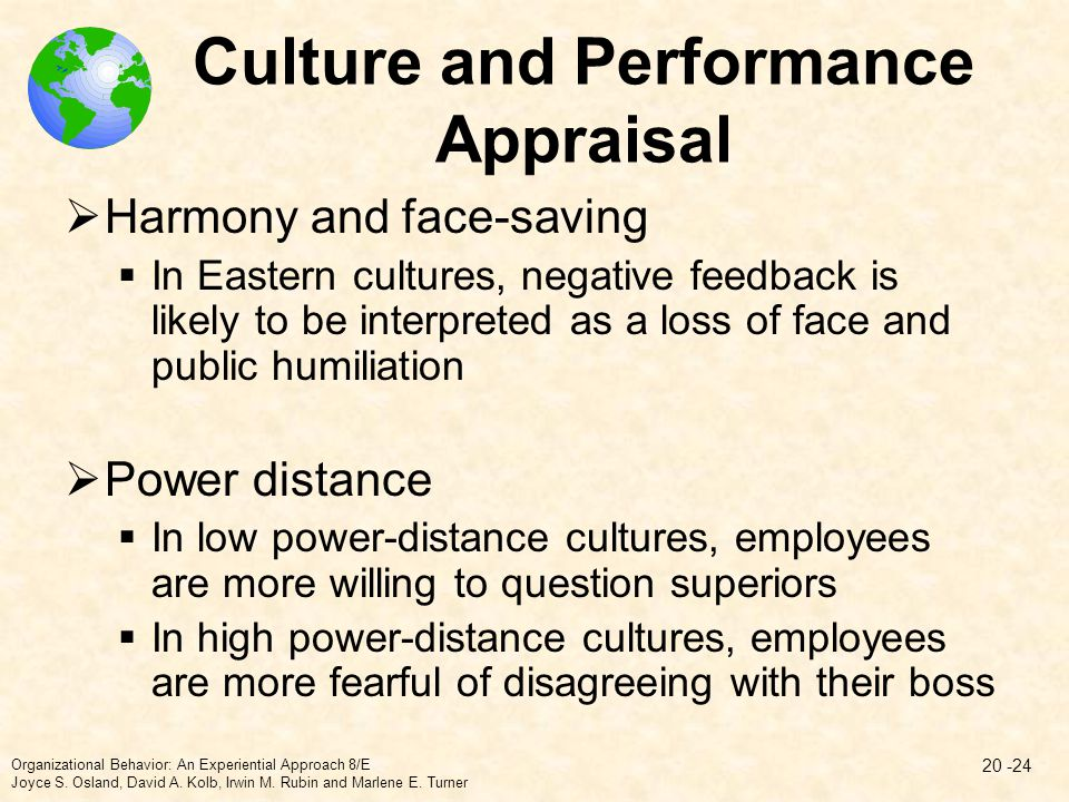 Culture and Performance Appraisal  Harmony and face-saving  In Eastern cultures, negative feedback is likely to be interpreted as a loss of face and