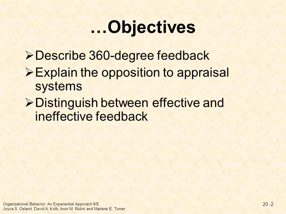  Describe 360-degree feedback  Explain the opposition to appraisal systems  Distinguish between effective and ineffective feedback …Objectives Orga
