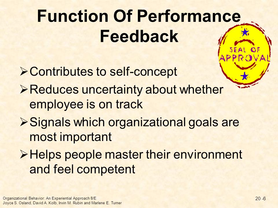 Function Of Performance Feedback  Contributes to self-concept  Reduces uncertainty about whether employee is on track  Signals which organizational