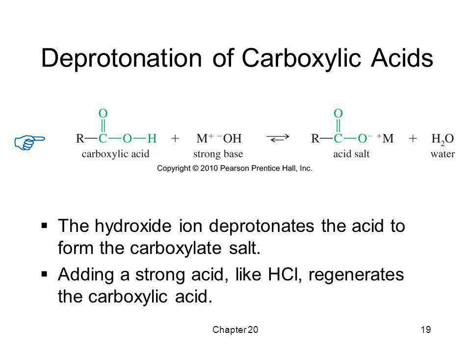 Chapter 2019 Deprotonation of Carboxylic Acids  The hydroxide ion deprotonates the acid to form the carboxylate salt.  Adding a strong acid, like HC