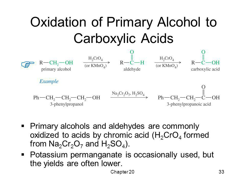 Chapter 2033 Oxidation of Primary Alcohol to Carboxylic Acids  Primary alcohols and aldehydes are commonly oxidized to acids by chromic acid (H 2 CrO