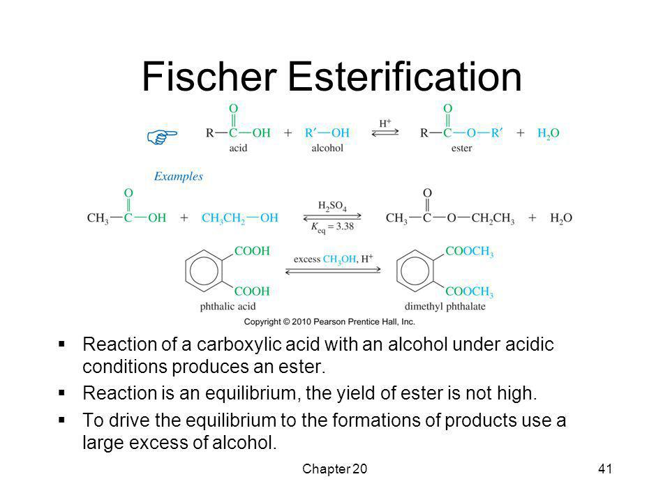 Chapter 2041 Fischer Esterification  Reaction of a carboxylic acid with an alcohol under acidic conditions produces an ester.  Reaction is an equili